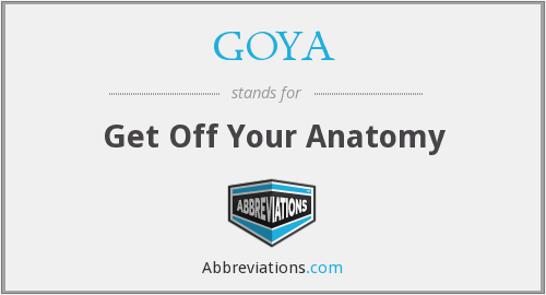 GOYA - Get Off Your Anatomy