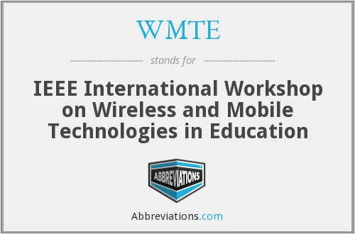 WMTE - IEEE International Workshop on Wireless and Mobile Technologies in Education