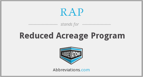 RAP - Reduced Acreage Program