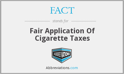 FACT - Fair Application Of Cigarette Taxes