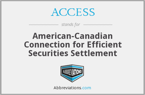 ACCESS - American-Canadian Connection for Efficient Securities Settlement