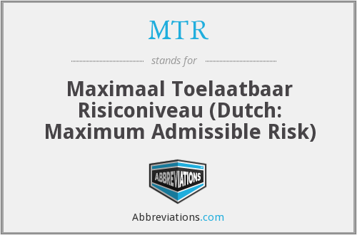 MTR - Maximaal Toelaatbaar Risiconiveau (Dutch: Maximum Admissible Risk)