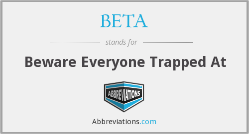 BETA - Beware Everyone Trapped At