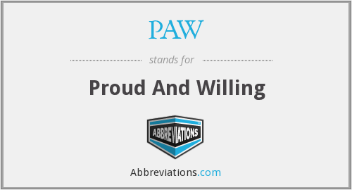PAW - Proud And Willing