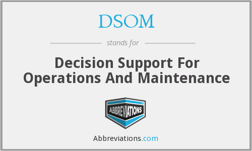DSOM - Decision Support For Operations And Maintenance