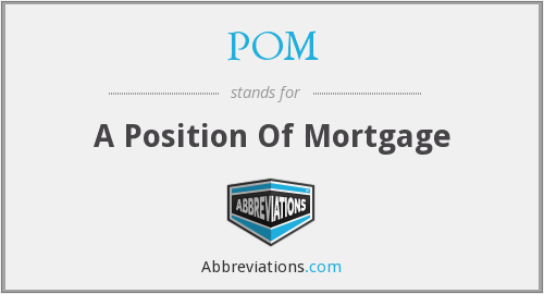 POM - A Position Of Mortgage