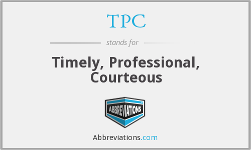 TPC - Timely, Professional, Courteous