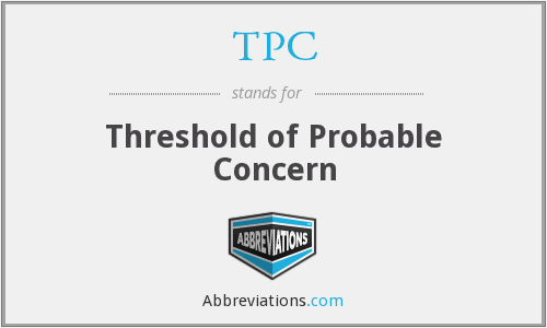 TPC - Threshold of Probable Concern