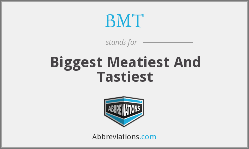 BMT - Biggest Meatiest And Tastiest