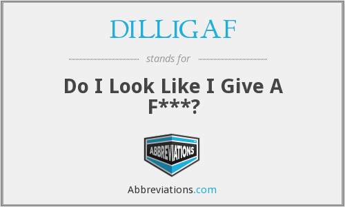DILLIGAF - Do I Look Like I Give A F***?