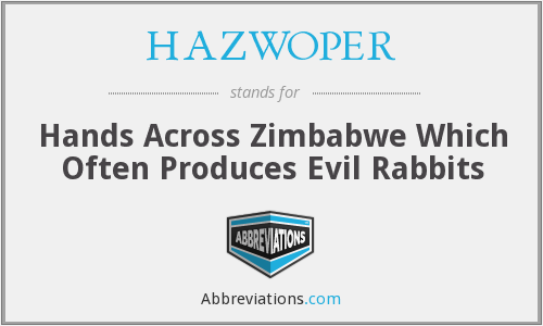 HAZWOPER - Hands Across Zimbabwe Which Often Produces Evil Rabbits