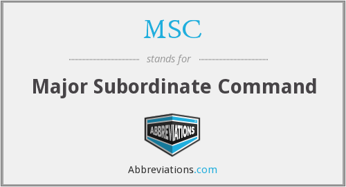 MSC - Major Subordinate Command
