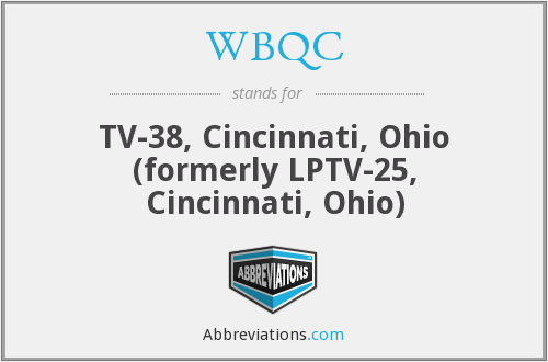 WBQC - TV-38, Cincinnati, Ohio (formerly LPTV-25, Cincinnati, Ohio)