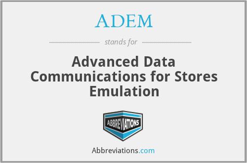 ADEM - Advanced Data Communications for Stores Emulation