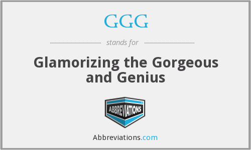 GGG - Glamorizing the Gorgeous and Genius