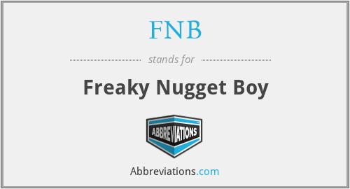 FNB - Freaky Nugget Boy