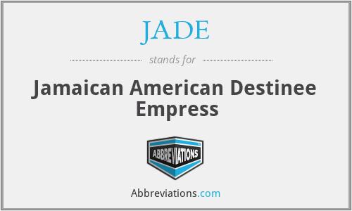 JADE - Jamaican American Destinee Empress