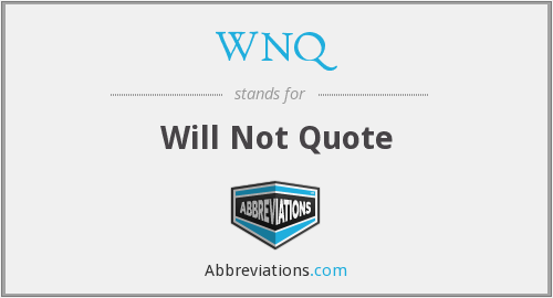 WNQ - Will Not Quote