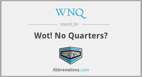 WNQ - Wot! No Quarters?
