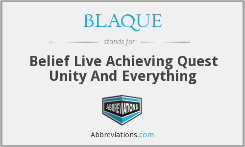 BLAQUE - Belief Live Achieving Quest Unity And Everything