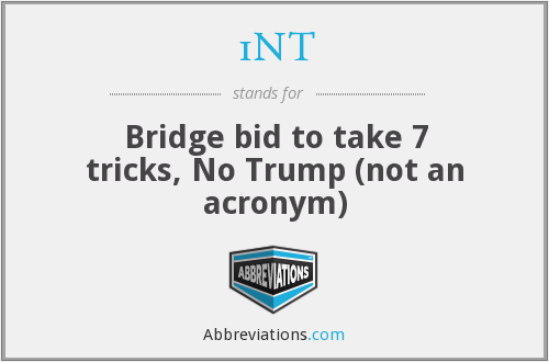 1NT - Bridge bid to take 7 tricks, No Trump (not an acronym)