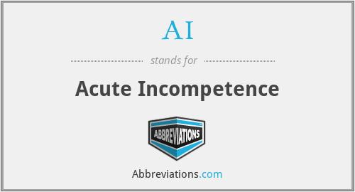 AI - Acute Incompetence