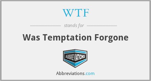 WTF - Was Temptation Forgone