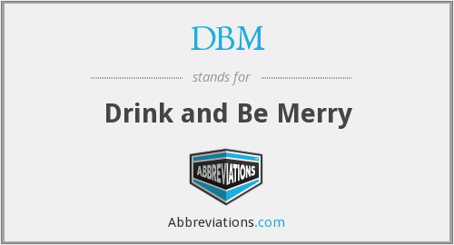 DBM - Drink and Be Merry