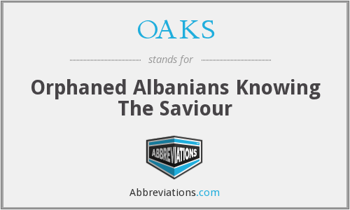 OAKS - Orphaned Albanians Knowing The Saviour