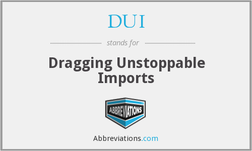 DUI - Dragging Unstoppable Imports