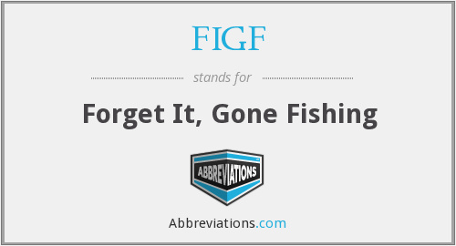 FIGF - Forget It, Gone Fishing