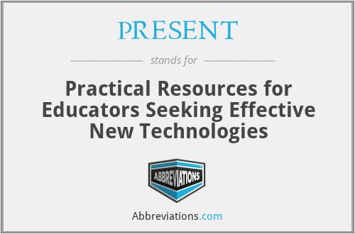 PRESENT - Practical Resources for Educators Seeking Effective New Technologies