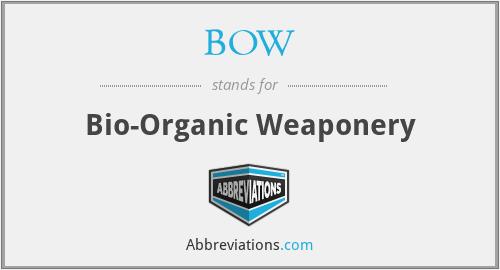 BOW - Bio-Organic Weaponery