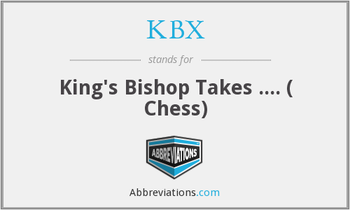 KBX - King's Bishop Takes .... ( Chess)