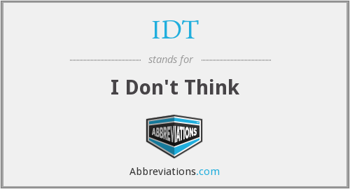 IDT - I Don't Think