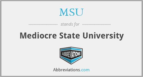 MSU - Mediocre State University