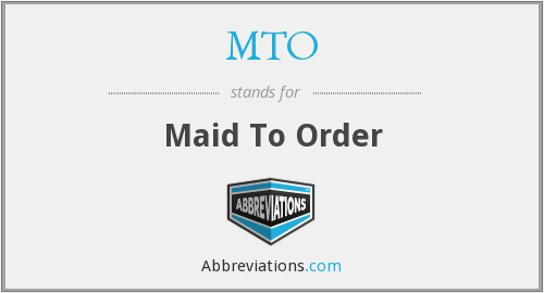 MTO - Maid To Order