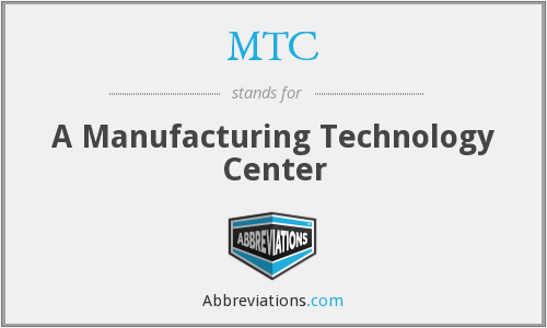 MTC - A Manufacturing Technology Center