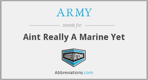 ARMY - Aint Really A Marine Yet