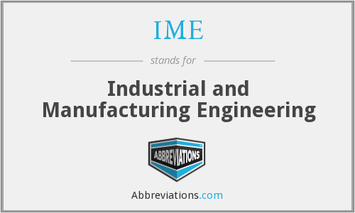 IME - Industrial and Manufacturing Engineering