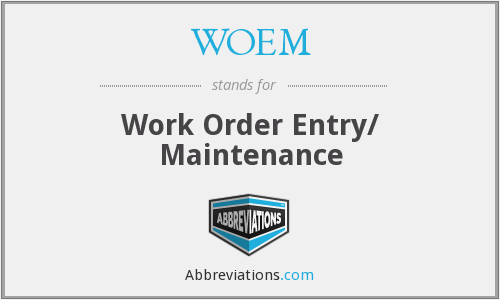 WOEM - Work Order Entry/ Maintenance