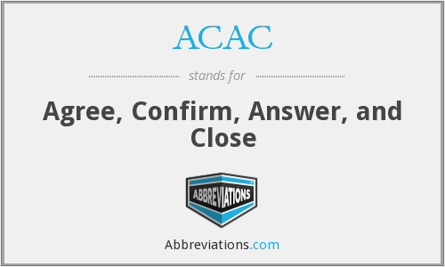 ACAC - Agree, Confirm, Answer, and Close