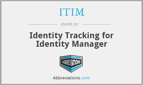 ITIM - Identity Tracking for Identity Manager