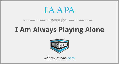 IAAPA - I Am Always Playing Alone