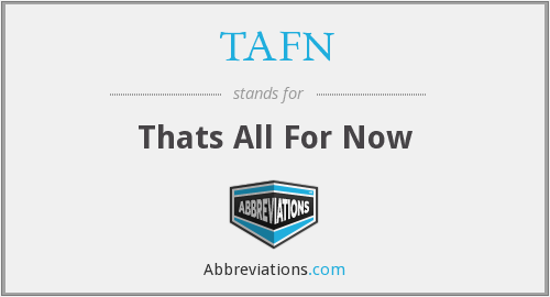TAFN - Thats All For Now