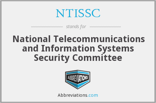 NTISSC - National Telecommunications and Information Systems Security Committee