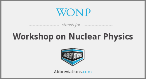 WONP - Workshop on Nuclear Physics