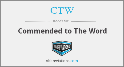 CTW - Commended to The Word