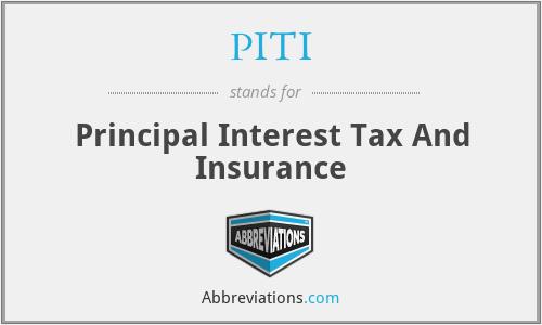 PITI - Principal Interest Tax And Insurance