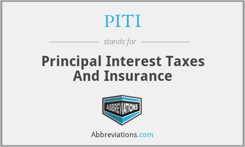 PITI - Principal Interest Taxes And Insurance